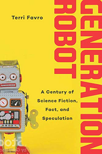 Generation Robot: A Century of Science Fiction, Fact, and Speculation – Terri Favro