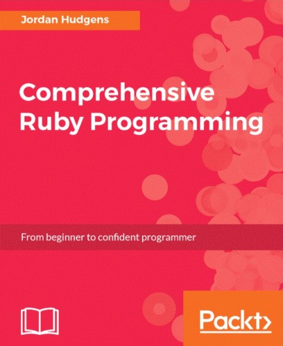 Comprehensive Ruby Programming: From beginner to confident programmer