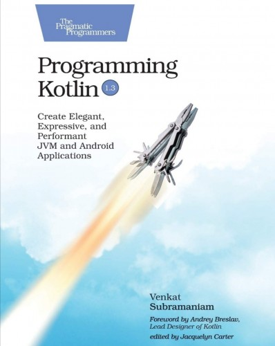 Programming Kotlin: Create Elegant, Expressive, and Performant JVM and Android Applications