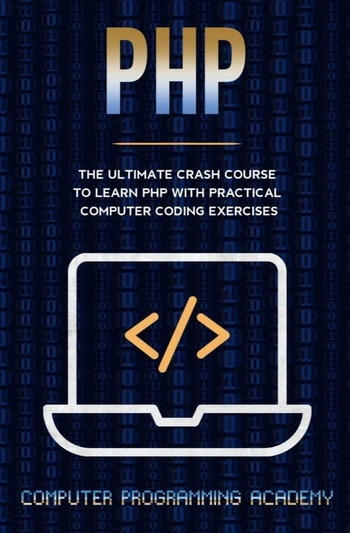 """Обложка книги """"PHP. The Ultimate Crash Course To Learn PHP with Practical Computer Coding Exercises"""""""